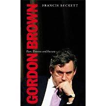 Gordon Brown: Past, Present and Future (Haus Book)