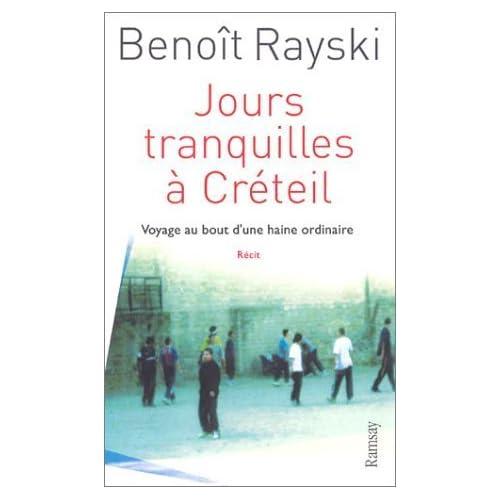 Jours tranquilles à Créteil : Voyage au bout d'une haine ordinaire de Rayski. Benoît (2004) Broché