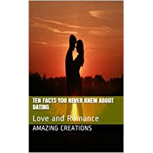 Ten Facts You Never Knew About Dating: Love and Romance (English Edition)