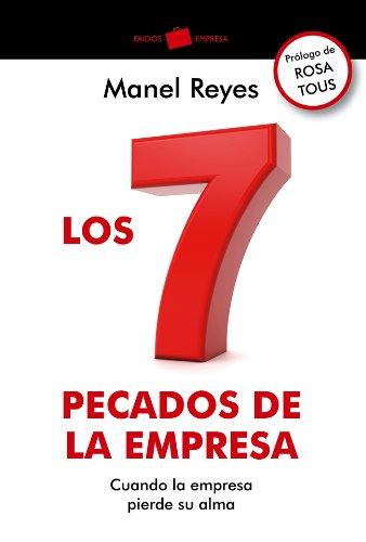 Los 7 pecados de la empresa: Cuando la empresa pierde su alma por Manel Reyes
