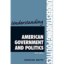 Understanding American Government and Politics (Understanding Politics): Written by Duncan Watts, 2012 Edition, (3rd) Publisher: Manchester University Press [Paperback]