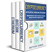 Cryptocurrency: 3 manuscripts to Ultimate Beginners Guide to Master Bitcoin, Ethereum and Cryptocurrency - Investing, Trading and Mining in the World of Cryptocurrencies (English Edition)