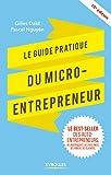Le guide pratique du micro-entrepreneur - Le best-seller des ex-auto-entrepreneurs, des indépendants, des freelances, des jobbers, des slashers...