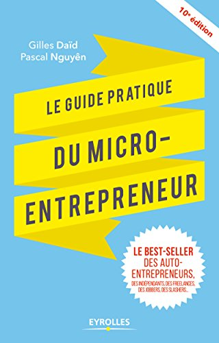 Le guide pratique du micro-entrepreneur: Le best-seller des ex-auto-entrepreneurs, des indépendants, des freelances, des jobbers, des slashers... par Gilles Daïd