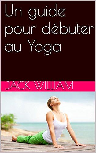 Téléchargement Un guide pour débuter au Yoga pdf