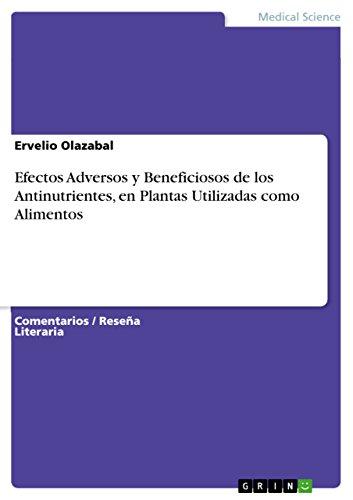 Efectos Adversos y Beneficiosos de los Antinutrientes, en Plantas Utilizadas como Alimentos por Ervelio Olazabal