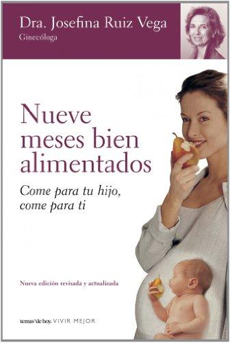 Nueve meses bien alimentados : come para tu hijo, come para ti
