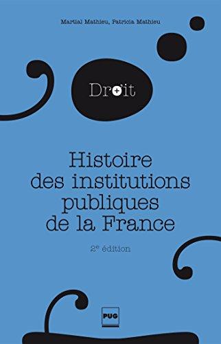 Histoire des institutions publiques de la France : Des origines franques à la Révolution par Martial Mathieu