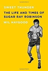 Sweet Thunder: The Life and Times of Sugar Ray Robinson (Borzoi Books) by Wil Haygood (2009-12-15)