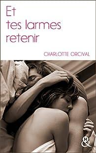 Et tes larmes retenir par Charlotte Orcival