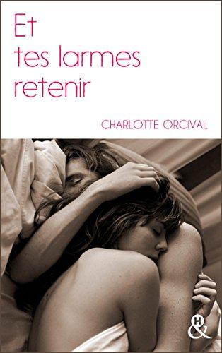 Et tes larmes retenir : la nouvelle romance à la française, pour un Noël intense et passionné (&H) (French Edition)