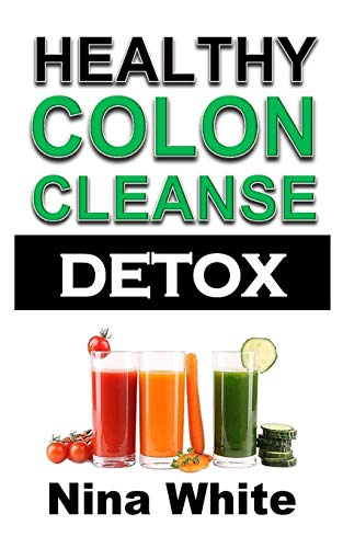 Colon Cleanse Cleanser (Healthy Colon Cleanse Detox: Complete Guide on How to Lose Weight Effectively Using Healthy Natural Colon Cleanse Recipes in Only 2 Weeks!)