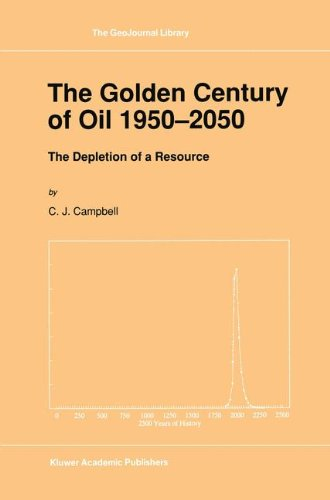 The Golden Century of Oil 1950-2050: The Depletion of a Resource (GeoJournal Library)