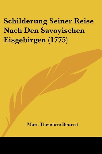Schilderung Seiner Reise Nach Den Savoyischen Eisgebirgen (1775)
