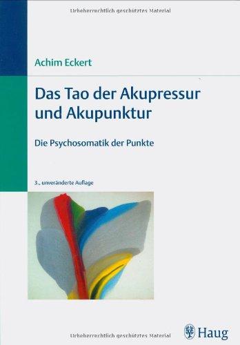 Das Tao der Akupressur und Akupunktur: Die Psychosomatik der Punkte (Akupressur-punkt)