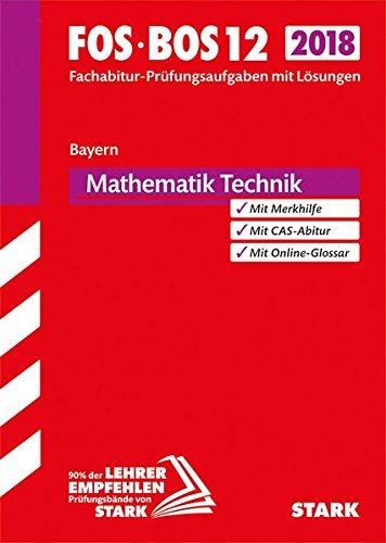 Abiturprüfung FOS/BOS Bayern 2018 - Mathematik Technik 12. Klasse: Ausbildungsrichtung Technik - Bayern