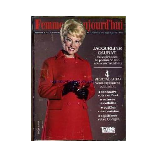 FEMMES D'AUJOURD'HUI [No 1172] du 18/10/1967 - JACQUELINE CAURAT - CONNAITRE VOTRE ENFANT - LA CELLULITE - VOTRE CUISINE - VOTRE BUDGET.