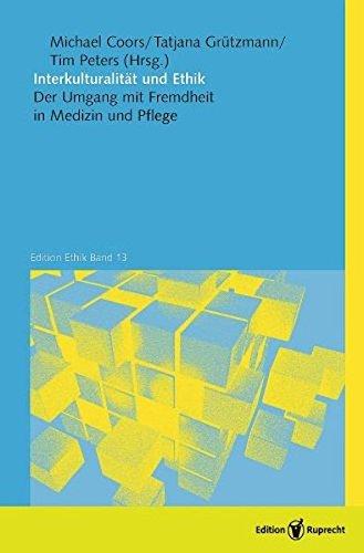 interkulturalitat-und-ethik-der-umgang-mit-fremdheit-in-medizin-und-pflege-edition-ethik