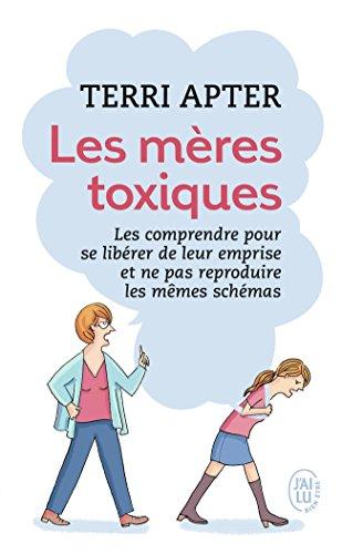 Les mères toxiques : Les comprendre pour se libérer de leur emprise et ne pas reproduire les mêmes schémas