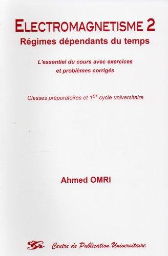 Electromagnétisme 2 Régimes dépendants du temps L'essentiel du cours avec exercices et problèmes corrigés