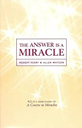 Answer is a Miracle (Course in Miracles)