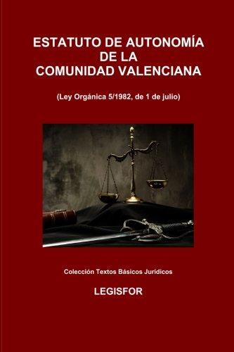 Estatuto de Autonomía de la Comunidad Valenciana: edición 2018 (Colección Textos Básicos Jurídicos) por Legisfor