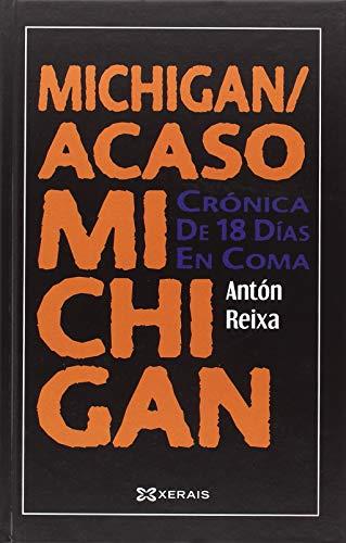 Michigan / Acaso Michigan: Crónica de 18 días en coma (Edición Literaria - Alternativas - Narrativa) por Antón Reixa