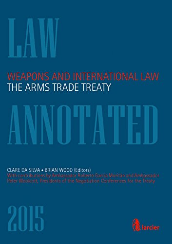 Weapons and International Law: the Arms Trade Treaty (Larcier Law Annotated)