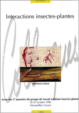 INTERACTIONS INSECTES-PLANTES. : Actes des 5e journées du groupe de travail relations insectes-plantes, 26-27 octobre 1995, Montpellier, France
