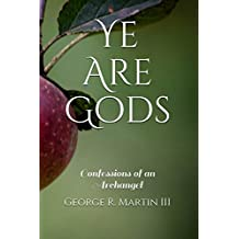 Ye Are Gods: Confessions of an Archangel (English Edition)
