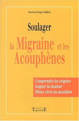Soulager la migraine et les acouphènes. Comprendre les origines, soigner la douleur, mieux vivre au quotidien