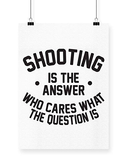 hippowarehouse Shooting ist die Antwort, die Pflege Was die Frage ist Poster Wall Art Design bedruckt A3 weiß (Airsoft Pistole Replik)
