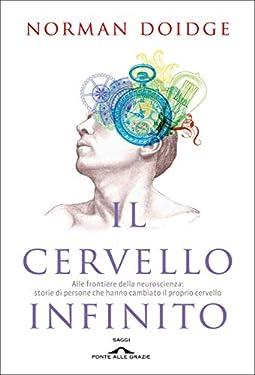 Il cervello infinito: Alle frontiere della neuroscienza: storie di persone che hanno cambiato il proprio cervello