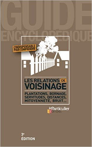 Les relations de voisinage : Plantations, bornage, servitudes, distances, mitoyennet, bruit... de Collectif ,Bndicte Dubreuil (Sous la direction de) ( 16 octobre 2014 )