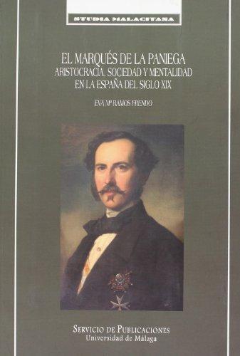 El Marqués de la Paniega.: Aristocracia, sociedad y mentalidad en la España del siglo XIX (Studia Malacitana)