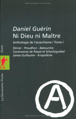 Ni dieu ni maître - Anthologie de l'anarchisme, tome 1