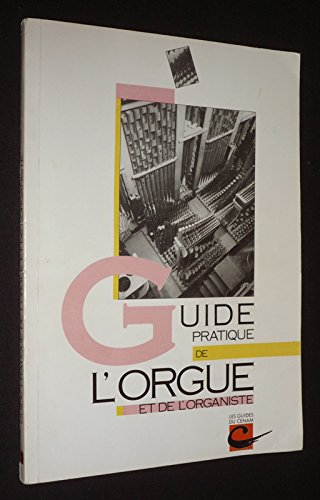 Guide pratique de l'orgue et de l'organiste (Les Guides du CENAM) par Collectif