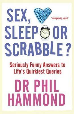 [(Sex, Sleep or Scrabble? : Seriously Funny Answers to Life's Quirkiest Queries)] [By (author) Dr. Phil Hammond] published on (October, 2009)