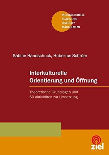 Interkulturelle Orientierung und Öffnung: Theoretische Grundlagen und 50 Aktivitäten zur Umsetzung (Interkulturelle Praxis und Diversity Management)