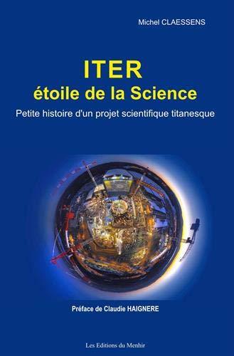 Iter, etoile de la science : Petite histoire d'un projet scientifique titanesque