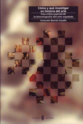 Cómo y qué investigar en historia del arte: Una crítica parcial de la historiografía del arte española (Cultura artística)