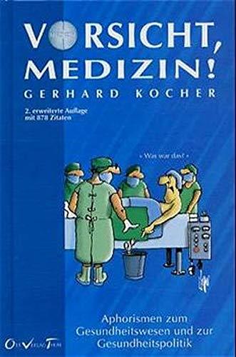 Vorsicht, Medizin!: Aphorismen zum Gesundheitswesen und zur Gesundheitspolitik