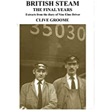 British Steam, The Final Years: Extracts from the diary of Nine Elms Driver, Clive Groome