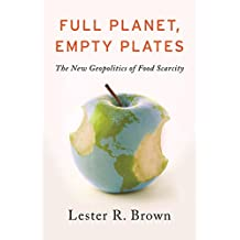 Full Planet, Empty Plates – The New Geopolitics of  Food Scarcity
