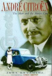 Andre Citroen: The Man and the Motor Cars