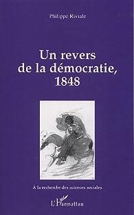 Un revers de la démocratie, 1848 par Philippe Riviale