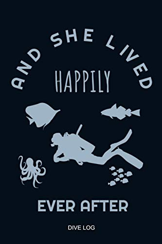And She Lived Happily Ever After: Fairy Tale Happy End Scuba Diver Dive Log Book Funny Diving Ocean Lover Trip Underwater World Dive Master Open Water ... Snorkeling Freediving Logbuch Tauchen Taucher -