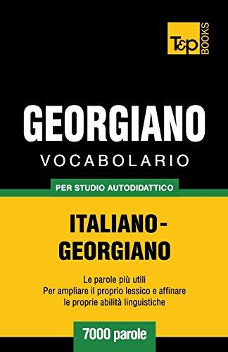 Vocabolario Italiano-Georgiano per studio autodidattico - 7000 parole