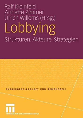Lobbying: Strukturen. Akteure. Strategien (Bürgergesellschaft und Demokratie) (German Edition)