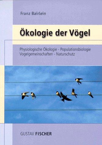 Ökologie der Vögel: Physiologische Ökologie, Populationsbiologie, Vogelgemeinschaften, Naturschutz
